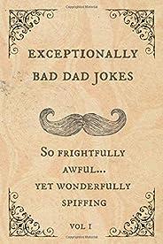 Exceptionally Bad Dad Jokes: So frightfully awful.. yet wonderfully spiffing