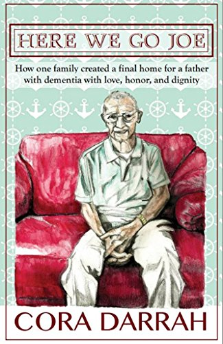 Download HERE WE GO JOE: How one family created a final home for a father with dementia with love, honor, and dignity Pdf