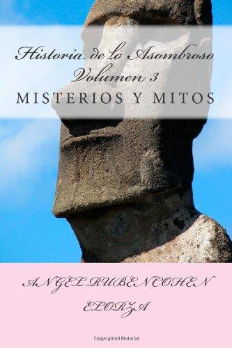Descargar Libro Historia De Lo Asombroso. Volumen 3 Misterios Y Mitos.: Misterios Y Mitos: Volume 3 Angel Ruben Cohen Elorza