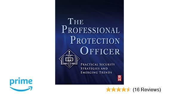 The professional protection officer practical security strategies the professional protection officer practical security strategies and emerging trends sandi j davies ifpo 9781856177467 amazon books fandeluxe Gallery