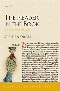 The Reader in the Book: A Study of Spaces and Traces (Oxford Textual Perspectives)
