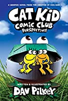 Cat Kid Comic Club: Perspectives: From the Creator of Dog Man