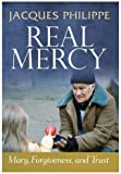 Real Mercy: Mary, Forgiveness, and Trust