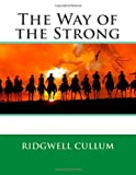 The Way of the Strong, Ridgwell Ridgwell Cullum, 1495942945