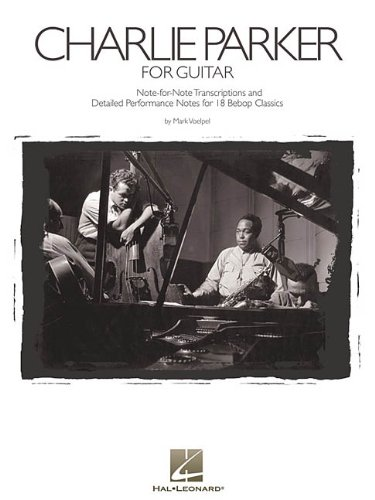 Charlie Parker for Guitar: Note-for-Note Transcriptions and Detailed Performance Notes for 18 Bebop Classics by Hal Leonard