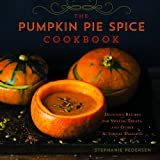 The Pumpkin Pie Spice Cookbook: Delicious Recipes for Sweets, Treats, and Other Autumnal Delights
