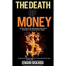 The Death of Money: Currency Wars and the Money Bubble: How to Survive and Prosper in the Coming Economic Collapse (SHTF Survival Book 3)