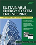 Sustainable Energy System Engineering: The Complete Green Building Design Resource