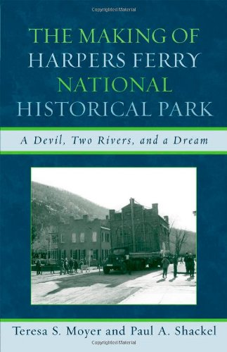 Search : The Making of Harpers Ferry National Historical Park: A Devil, Two Rivers, and a Dream (American Association for State and Local History)