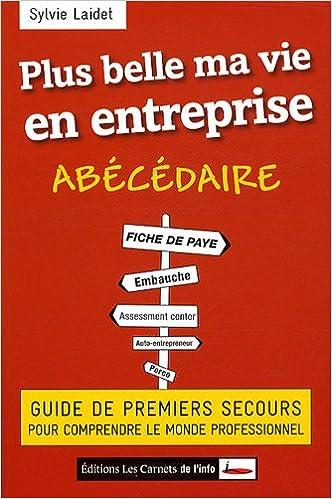 Livre gratuits en ligne Plus belle ma vie en entreprise : Guide de premiers secours pour comprendre le monde professionnel pdf, epub ebook
