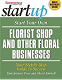 Start Your Own Florist Shop and Other Floral Businesses (Start Your Own Florist Shop & Other Floral Businesses)