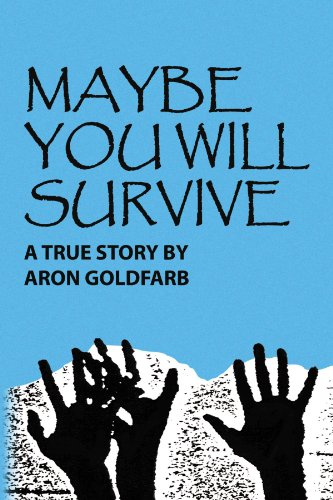 Maybe You Will Survive: A True Story