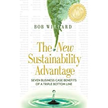The New Sustainability Advantage: Seven Business Case Benefits of a Triple Bottom Line-Tenth Anniversary Edition