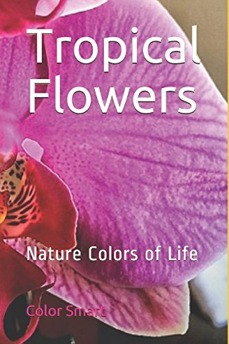 Tropical Flowers: Nature Colors of Life by Independently published