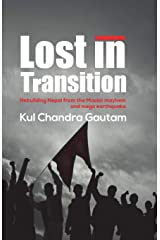 Lost in Transition: Rebuilding Nepal from the Maoist mayhem and mega earthquake Paperback