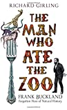 Book Cover for The Man Who Ate the Zoo: Frank Buckland, forgotten hero of natural history