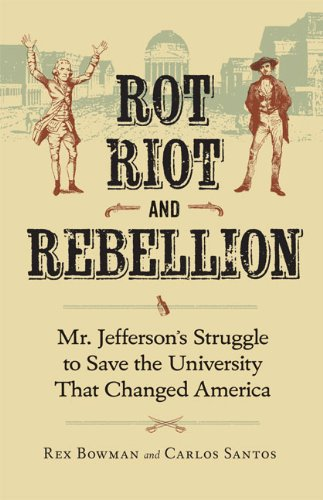 Download Rot, Riot, and Rebellion: Mr. Jefferson's Struggle to Save the University That Changed America pdf epub