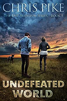 Undefeated World: A Post Apocalyptic/Dystopian Survival Fiction Series (The EMP Survivor Series Book 5) (The EMP Survivor Series (5 Book series)) by [Pike, Chris]