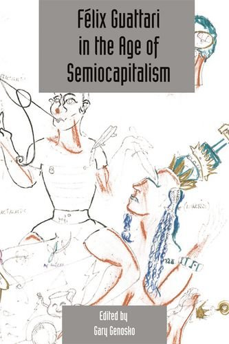 Félix Guattari in the Age of Semiocapitalism: Deleuze Studies Volume 6, Issue 2 (Deleuze Studies Special Issues)
