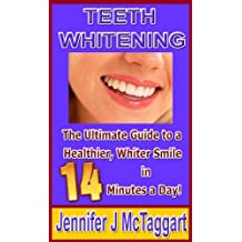 Teeth Whitening: The Ultimate Guide to a Healthier, Whiter Smile in 14 Minutes a Day!
