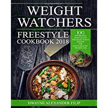 Weight Watchers Freestyle Cookbook 2018: 100 Affordable, Quick & Easy WW Smart Points Recipes for Fast & Healthy Weight Loss