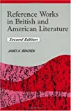 Reference Works in British and American Literature, James K. Bracken, 1563085186