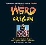 Weird Oregon: Your Travel Guide to Oregon's Local Legends and Best Kept Secrets by Al Eufrasio (2010-05-04)