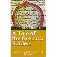 A Tale of the Grenada Raiders: Memories in the Idioms of Dreams (Tales of the Rangers Book 1)