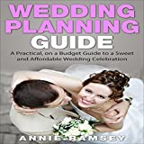 Wedding Planning Guide: A Practical, on a Budget Guide to a Sweet and Affordable Wedding Celebration