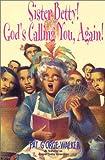 Sister Betty! God's Calling You, Again!, Pat G'Orge-Walker, 0758203764