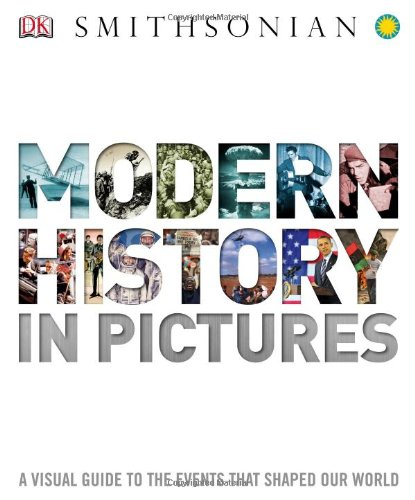 Modern History in Pictures: A Visual Guide to the Events that Shaped Our World