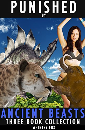 - Punished By Ancient Beasts - Three Book Collection: (Rough Dinosaur Erotica)