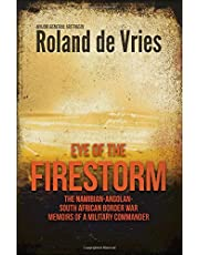 Eye of the Firestorm: The Namibian - Angolan - South African Border War - Memoirs of a Military Commander
