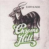 EARTHLINGS - CHROME HILL
