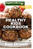 Healthy Kids Cookbook: Over 220 Quick & Easy Gluten Free Low Cholesterol Whole Foods Recipes full of Antioxidants & Phytochemicals (Healthy Kids Natural Weight Loss Transformation) (Volume 2)