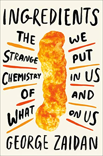 Ingredients: The Strange Chemistry of What We Put in Us and on Us by [Zaidan, George]