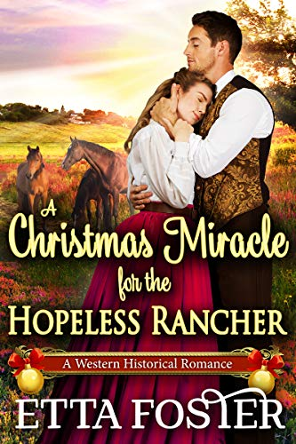 A Christmas Miracle for the Hopeless Rancher: A Historical Western Romance Novel by [Foster, Etta]