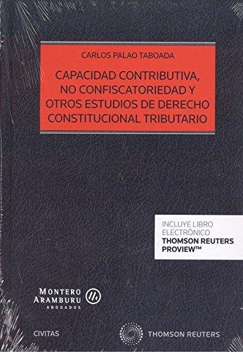 Read Online Capacidad contributiva, no confiscatoriedad y otros estudios de derecho constitucional tributario (Papel + e-book) PDF