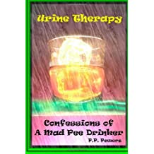 Urine Therapy! Confessions Of A Mad Pee Drinker