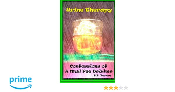 Urine Therapy! Confessions Of A Mad Pee Drinker: P  P  Powers