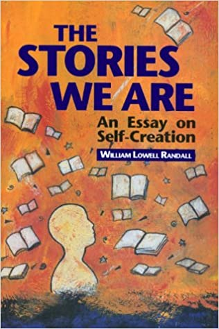 the stories we are an essay on self creatio william randall  the stories we are an essay on self creatio william randall 9780802069863 com books