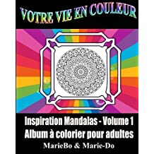 Votre vie en couleur: Inspiration mandalas Volume 1