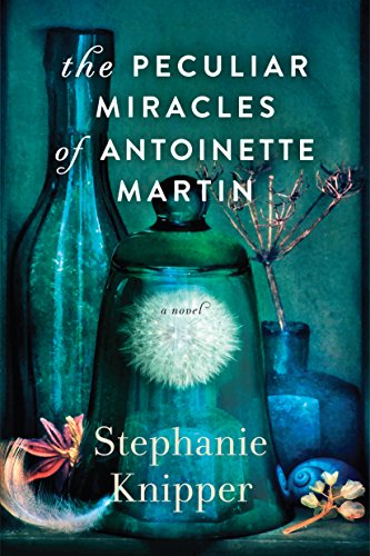 The Peculiar Miracles of Antoinette Martin: A Novel by [Knipper, Stephanie]