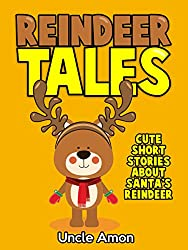 Children's Book: Reindeer Tales (Kids Books - Bedtime Stories For Kids - Children's Books - Early Readers): Cute Short Stories about Santa's Reindeer, ... Books for Children) (English Edition)