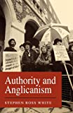 Authority and Anglicanism, Reginald Ernest Oscar White, 0334026318