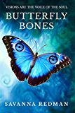 Butterfly Bones: Visions are the Voice of the Soul (Amanda J. Wilde Book 1)