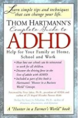 Thom Hartmann's Complete Guide to ADHD: Help for Your Family at Home, School and Work Paperback