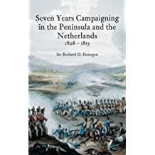 Seven Years Campaigning in the Peninsula and the Netherlands 1808-1815
