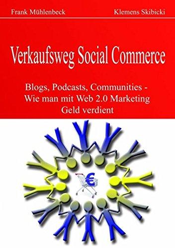 Verkaufsweg Social Commerce - Blogs, Podcasts, Communities & Co. - Wie man mit Web 2.0 Marketing Geld verdient