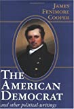 The American Democrat and Other Political Writings, James Fenimore Cooper, 0895262428